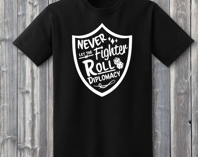 Never Let The Fighter Roll Diplomacy 100% Soft Cotton Gamer Shirt
