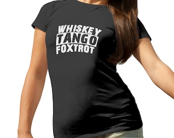 Whiskey Tango Foxtrot Military WTF T-Shirt for Ladies Cool Gift