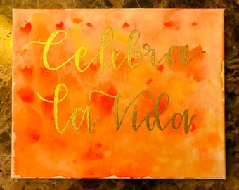 "Celebra la Vida / Celebrate Life / Embossed Watercolor Canvas / 8"" x 10"""