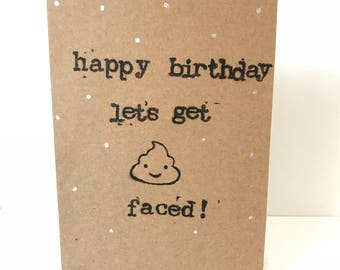 Happy Birthday let's get s**t faced - handmade greeting card