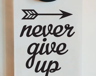 Never give up wall sticker ~ wall decal ~ motivational quote ~ inspirational quote wall decor ~ positive words about life
