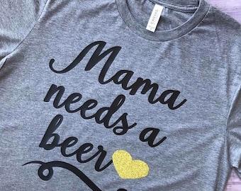 Mama Needs A Beer Tee