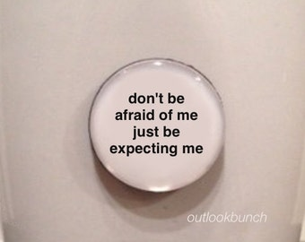 Quote | Mug | Magnet | Don't Be Afraid of Me Just Be Expecting Me