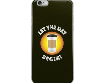 Coffee Love Let the Day Begin iPhone Case motivation espresso caffeine latte get started movement busy people gift present  phrase goal