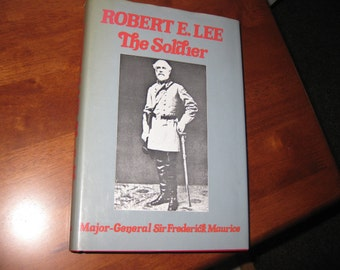 ROBERT E. LEE The Soldier 1925 By Major General Sir Frederick Maurice 294 Pages Plus Chronilogical Table and Index With Portrait Maps Plans