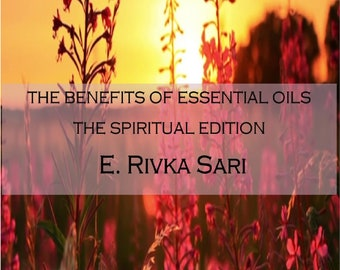 E-Book DOWNLOAD  The Benefits of Essential Oils-The Spiritual Edition By: E. Rivka Sari (Textbook)