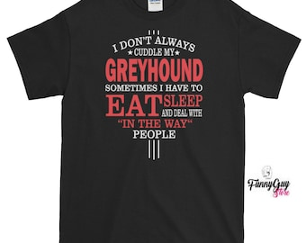 Funny Greyhound Tee Cool Greyhound Tee Greyhound Lover Tee Greyhound Dog Shirt Dog Lover Tee Birthday Gift Dog Greyhound Pet Lover