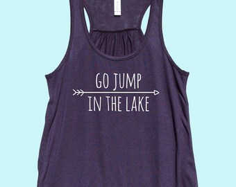 Go Jump In The Lake - Fit or Flowy Tank