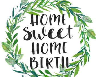 Home Sweet Home Birth Watercolour Printable Design | Instant Download | Crunchy Mama - Gentle Parent - Midwife - Doula - Natural Birth