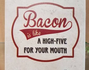 """Bacon is like a high five for your mouth printed 6"""" x 6"""" tile"""