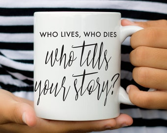 Hamilton the Musical, Coffee Mug, Who Lives Who Dies Who Tells Your Story, Hamilton Gift, Hamilton Quote, Broadway Gift, Gift for Her