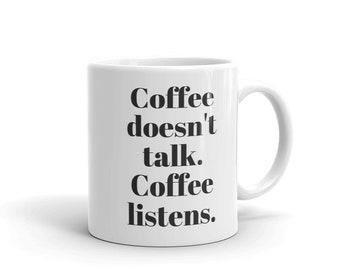 Coffee doesn't talk. Coffee listens. Mug