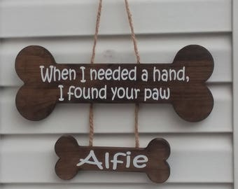 When I needed a hand, I found your paw - Dog Sign - Dog Bone - Dog Paws - Funny Dog Sign - Cute Dog Sign - Stain - Personalized - Jute