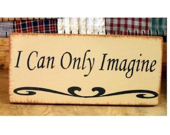 I can only imagine primitive wood sign