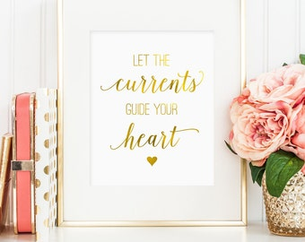 Faux gold foil print, Let the currents guide your heart print, love quote printable, gold printable wall art, bedroom decor, digital JPG
