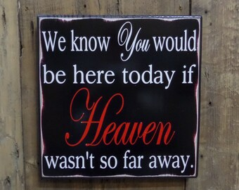 We know you would be here today if Heaven wasn't so far away, wedding sign, Custom wood sign, home decor
