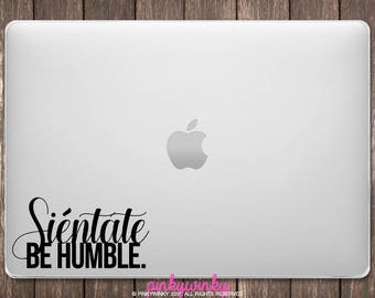 Sit Down Be Humble decal sticker - Sientate Be Humble Spanish Version - Stay Humble Hustle Hard (ST0004)