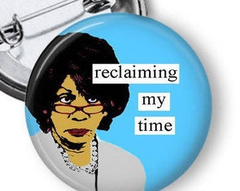 Reclaiming My Time Pin/ Maxine Waters Button/ Feminist Button/ Reclaiming My Time Button/ Maxine Waters/ Women's March/ Gift For Mom