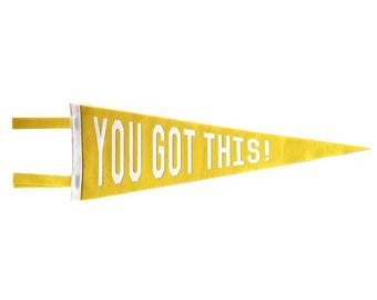 Felt Pennant - You Got This!  - Yellow