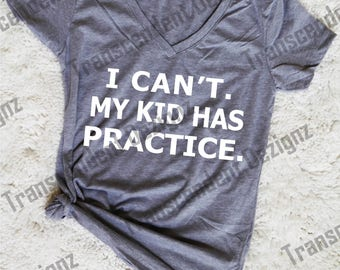 I Can't My Kid Has Practice Women's Graphic Shirt, Sports Mom Shirt