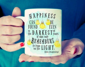 Happiness can be found even in the darkest times if one only remembers to turn on the light. Dumbledore quote