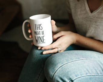 This Might be Wine, Mom gift, Gift for Mom, Funny mom mug, wine mug,Gift for Her, Best Friend gift, Mom Mug, Funny mug, Coffee mug, Wine Mug