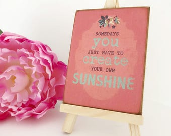 Somedays You Just Have To Create Your Own Sunshine...