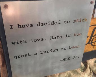 I Have Decided To Stick With Love Hate Is Too Great A Burden To Bear MLK Jr Metal Quote Sign