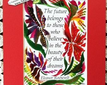 Future Belongs Believe In Dreams ELEANOR ROOSEVELT Inspirational Quote Motivational Print Graduation Gift Heartful Art by Raphaella Vaisseau