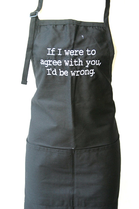 If I were to agree with you, I'd be wrong.  (Adult Apron in various colors)