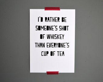 I'd rather be someone's shot of whiskey quote print