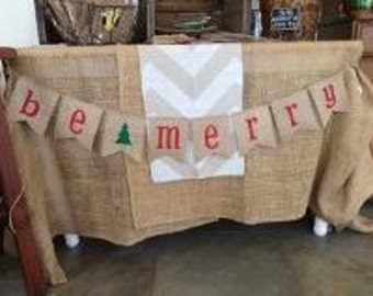 BE MERRY Burlap Banner, Bunting, Garland, Pennant, Photo Prop, Christmas Decor, Holiday Decor Home Decor, Seasonal Decor