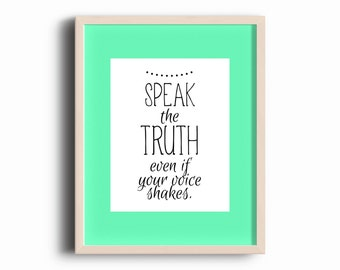 Speak The Truth Even If Your Voice Shakes, Digital Print, Inspirational Quote, Motivational Quote, Home Decor