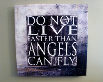 "Do Not Live Faster Than Angels Can Fly Canvas 18x18 Grunge Contemporary 1- 1/2"" thick"