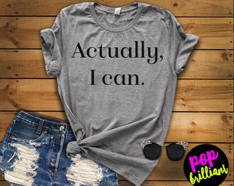 Actually I can, Feminist Shirt, Women Empowerment, Babes Support Babes, She Believed Shirt, Girls Compete, Women Empower, Pop Brilliant X13