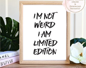 Printable wall art, Printable Quote, I'm not Weird I am Limited Edition, Wall Art Prints, Printable Art, Printable Gift, Motivational Art