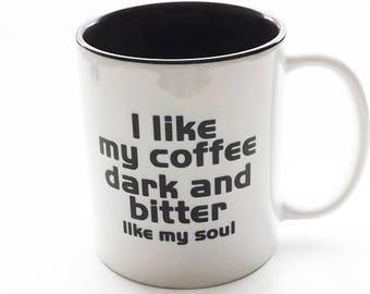 Coffee Mug Funny Coworker Gift dark bitter soul novelty humor geek nerd dork stocking stuffer gift for dad men boyfriend him snarky snark