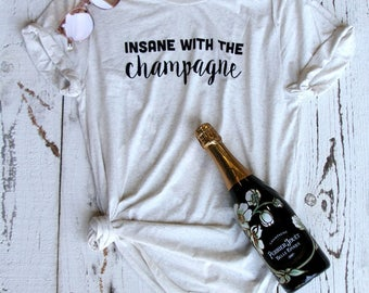 Insane With The Champagne-Tee