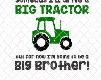 Some day i'll drive a big tractor but for now i'm going to be a big brother  - Silhouette - Cricut - Cut File - SVG Design - Vector Active