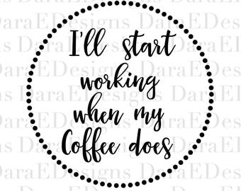 I'll Start Working When My Coffee Does Instant Download Cut File for Silhouette and Cricut