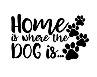 Home Is Where The Dog Is Dog Vinyl Decal, Phone Decal, Tablet Decal, Laptop Decal, Mug Decal