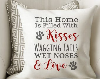 Dog Pillow Cover // Dog House Throw Pillow // Dog Love Home Decor Gift // This Home is Filled with Kisses Wagging Tails Wet Noses & Love
