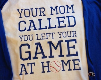 Your mom called... baseball raglan. Available in sizes S-3XL with several colors to choose from
