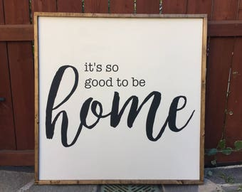 It's So Good To Be Home - 2x2 FT
