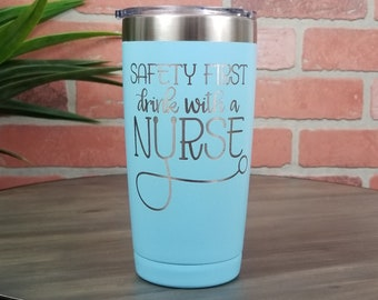 """FREE Personalization """"Safety First Drink With a Nurse""""- 20oz Laser Engraved Insulated Tumbler (Multiple Colors) YETI clone, custom tumbler"""