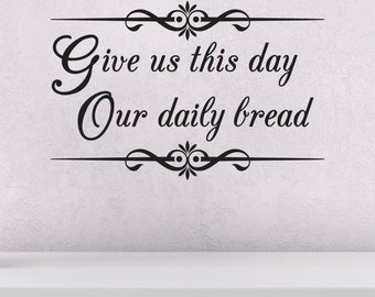 Give us this day our daily bread - Lord's prayer - Wall Decal / Wall Sticker