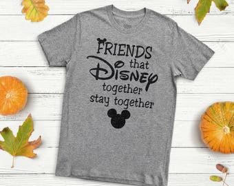 Friends That Disney Together Stay Together Graphic Tee, Disney Shirt, Disney Shirts, Matching Family Disney Tees, Custom Vacation T-Shirts