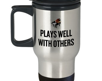 Piano Travel Mug - Piano Player Gift - Piano Teacher present - Pianist Gift - Plays Well With Others