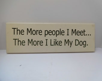 Hand made decorative wall plaque. The More People I Meet The More I Like My Dog
