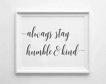 Always Stay Humble & Kind,humble and kind, Bedroom wall decor, Family room sign,Wall sign,Printable poster,Farmhouse decor,Minimalist Rustic